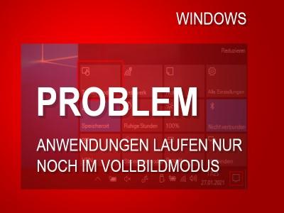 Windows-Problem: Alle Anwendungen laufen nur noch im Vollbildmodus